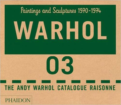 Andy Warhol. Catalogue Raisonné. Paintings and Sculptures 1970-1974. Volume 3 by Andy Warhol
