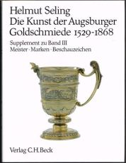 Die Kunst der Augsburger Goldschmiede 1529-1868. Band I, II, III. + Supplement zu Band III: Mester by Various artists