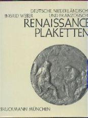 Deutsche, Niederländische und Französische Renaissanceplaketten. 1500-1650, Modelle für Reliefs an Kult-, Prunk- und Gebrauchsgegenständen.  by Various artists
